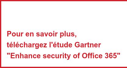 """Pour en savoir plus, téléchargez l'étude Gartner """"Enhance security ofOffice 365"""""""