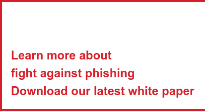 Learn more about fight against phishing Download our latest white paper