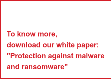 "To know more, download our white paper: ""Protection against malware and ransomware"""