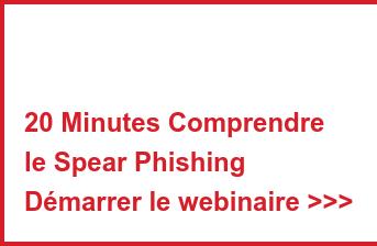 20 Minutes Comprendre le Spear Phishing Démarrer le webinaire >>>