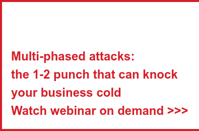 Multi-phased attacks: the 1-2 punch that can knock your business cold Register here >>>