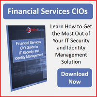 Financial Services CIOs: Learn How to Get the Most Out of Your IT Security and Identity Management Solution