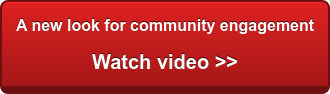 A new look for community engagement Watch video >>