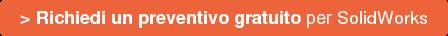 > Richiedi un preventivo gratuitoper SolidWorks