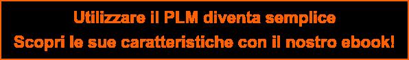Utilizzare il PLM diventa semplice  Scopri le sue caratteristiche con il nostro ebook!