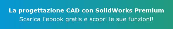 La progettazione CAD con SolidWorks Premium Scarica l'ebook gratis e scopri le sue funzioni!