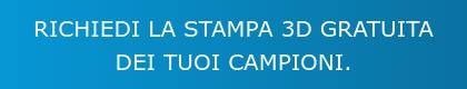 RICHIEDI LA STAMPA 3D GRATUITA DEI TUOI CAMPIONI.