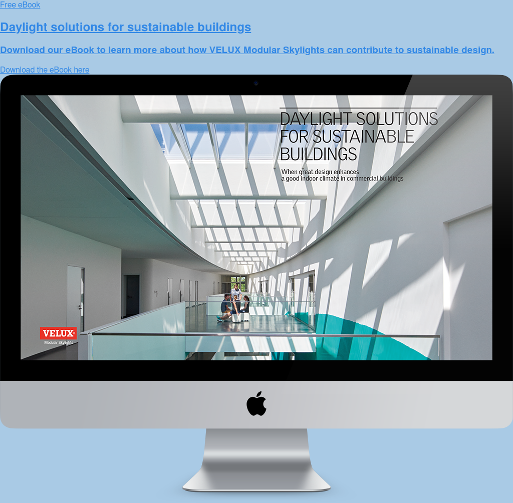 Free eBook  Daylight solutions for sustainable buildings  Download our eBook to learn more about how VELUX Modular Skylights can  contribute to sustainable design. Download the eBook here