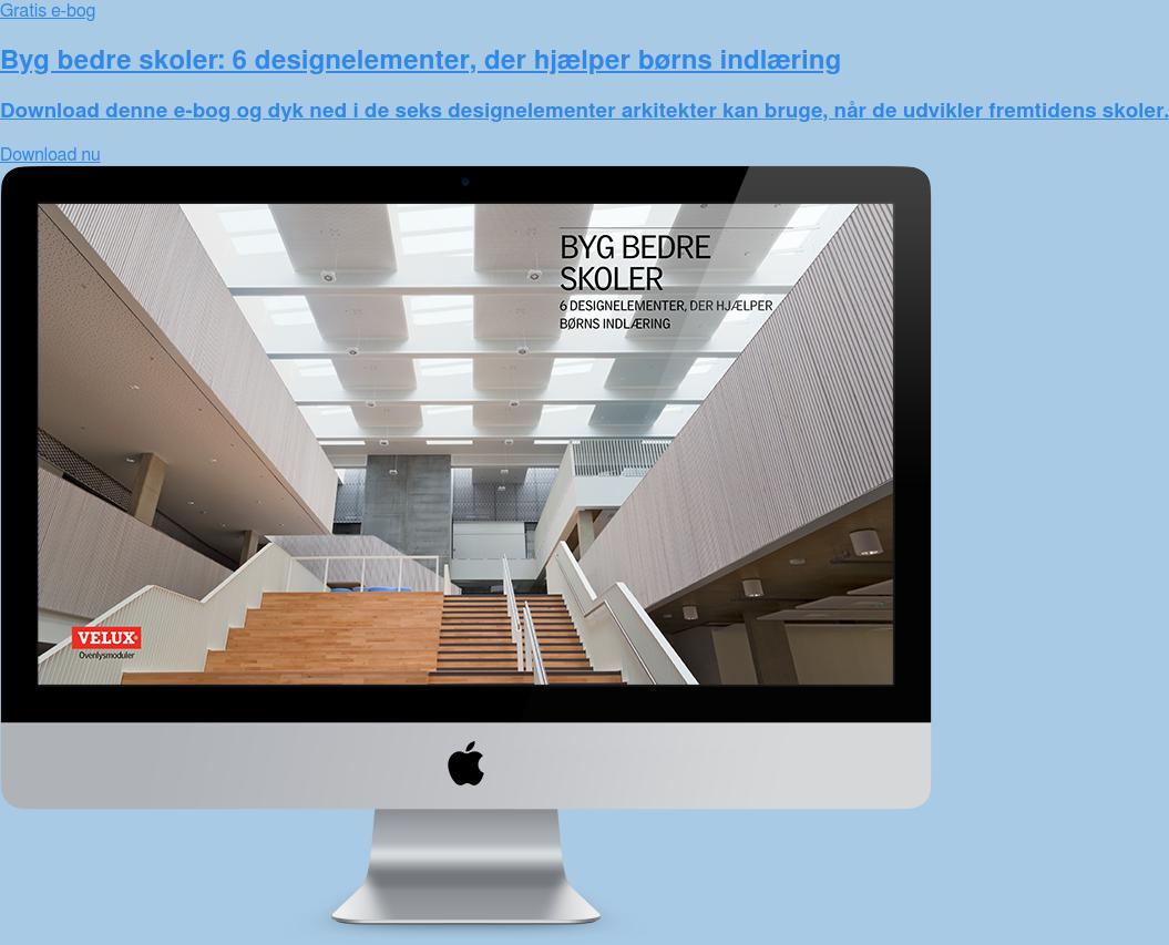Gratis e-bog  Byg bedre skoler: 6 designelementer, der hjælper børns indlæring  Download denne e-bog og dyk ned i de seks designelementer arkitekter kan  bruge, når de udvikler fremtidens skoler. Download nu