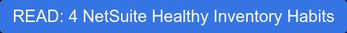 READ: 4 NetSuite Healthy Inventory Habits