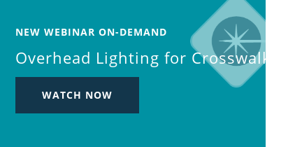 Live Webinar Overhead Lighting for Crosswalks Wednesday, June 3 – 10 AM PST  Register now