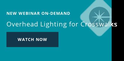 NEW Webinar On-Demand Overhead Lighting for Crosswalks Watch now