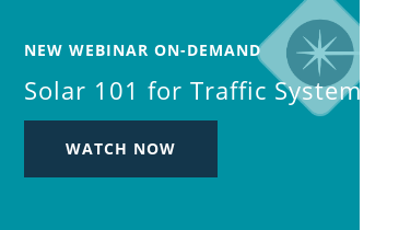 NEW Webinar On-Demand Solar 101 for Traffic Systems Watch now