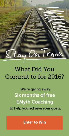 Stay on Track - What Did You Commit to for 2016? We're giving away six months of free EMyth Coaching to help you achieve your goals. Enter to win.