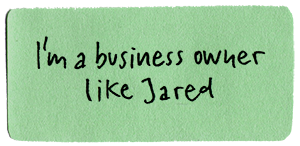 I'm a business owner  like Jared