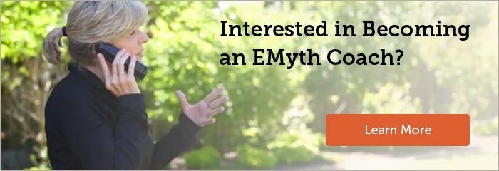 Interested in Becoming an EMyth Coach? Learn More