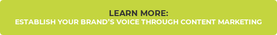 LEARN MORE:   ESTABLISH YOUR BRAND'S VOICE THROUGH CONTENT MARKETING