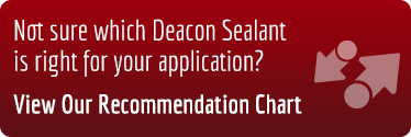 Not sure which Deacon Sealant is right for your application?  View our recommendation chart