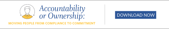 Accountability or Ownership: Moving People From Compliance to Commitment