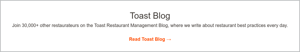Toast Blog Join 11,000+ other restaurateurs on the Toast Restaurant Management Blog,  where we write about restaurant best practices every day.  Read Toast Blog >