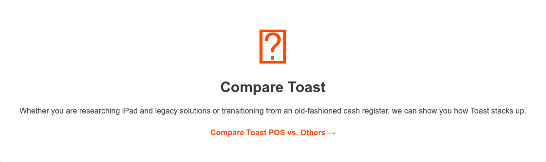      Compare Toast  Whether you are researching iPad and legacy solutions or transitioning from an  old-fashioned cash register, we can show you how Toast stacks up.  Compare Toast POS vs. Others →
