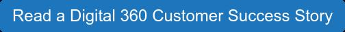 Read a Digital 360 Customer Success Story