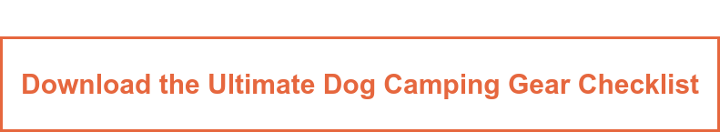 Download the Ultimate Dog Camping  Gear Checklist