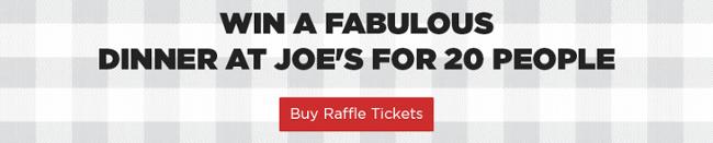 Win a Fabulous Dinner at Joe's For 20 People - Buy Raffle Tickets