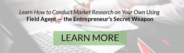 Learn how to conduct market research on your own using Field Agent - the Entrepreneur's secret weapon