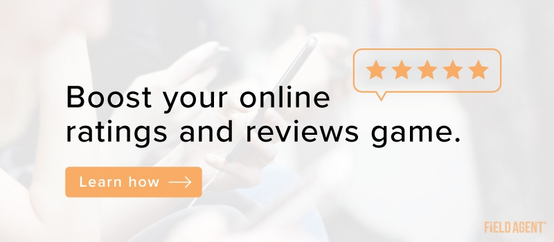 Boost your online ratings and reviews with Field Agent