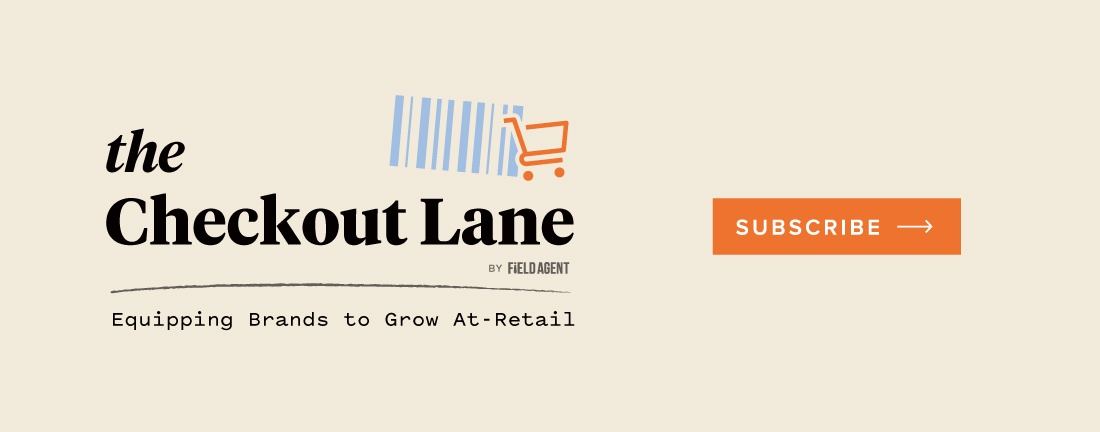 Subscribe to The Checkout Lane by Field Agent - A Newsletter for CPG Professionals