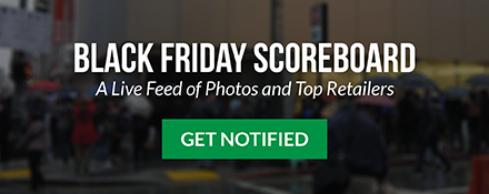Get notified for the Black Friday Scoreboard, A live feed of photos and top retailers