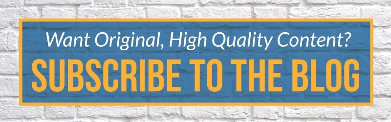 Want original, high quality content? Subscribe to the Blog
