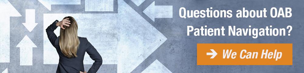 Questions about OAB Patient Navigation?