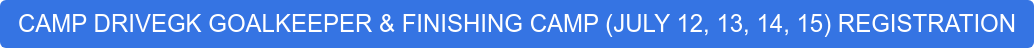 CAMP DRIVEGK GOALKEEPER & FINISHING CAMP (JULY 12, 13, 14, 15) REGISTRATION