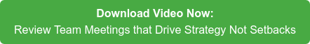 Download Video Now: Review Team Meetings that Drive Strategy Not Setbacks