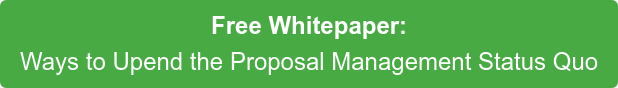 Free Whitepaper: Ways to Upend the Proposal Management Status Quo
