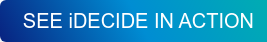 SEE iDECIDE IN ACTION
