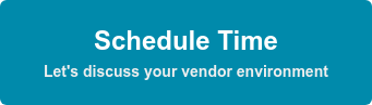 Schedule Time Let's discuss your vendor environment