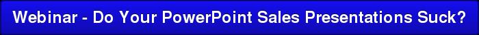Webinar - Do Your PowerPoint Sales Presentations Suck?