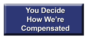 You Decide How  We're Compensated