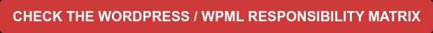CHECK THE WORDPRESS / WPML RESPONSIBILITY MATRIX