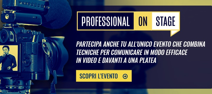 Scopri l'evento Professional On Stage per comunicare in modo efficace in video e davanti a una platea