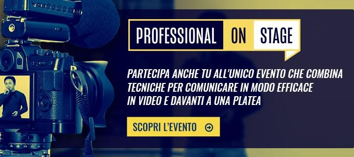 Scopri l'evento Professional On Stage per comunicare in modo efficace in video e davanti a una platea