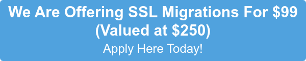 We Are Offering SSL Migrations For $99  (Valued at $250) Apply Here Today!