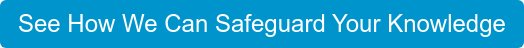 See How We Can Safeguard Your Knowledge