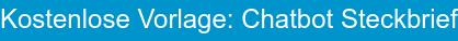 Kostenlose Vorlage: Chatbot Steckbrief