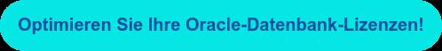 Optimieren Sie Ihre Oracle-Datenbank-Lizenzen!