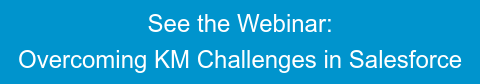 See the Webinar: Overcoming KM Challenges in Salesforce