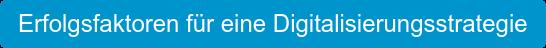 Erfolgsfaktoren für eine Digitalisierungsstrategie